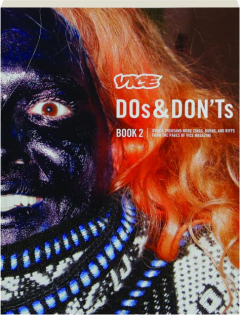 <I>VICE</I> DOS & DON'TS: Book 2--Over a Thousand More Zings, Burns, and Riffs from the Pages of <I>VICE</I> Magazine