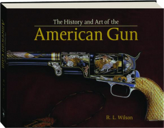 THE HISTORY AND ART OF THE AMERICAN GUN