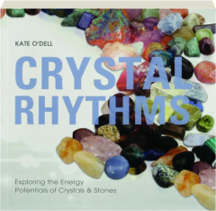 CRYSTAL RHYTHMS: Exploring the Energy Potentials of Crystals & Stones