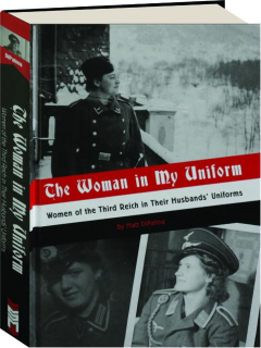THE WOMAN IN MY UNIFORM: Women of the Third Reich in Their Husbands' Uniforms