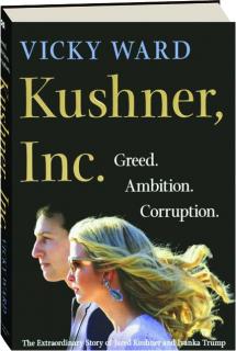 KUSHNER, INC.: Greed, Ambition, Corruption