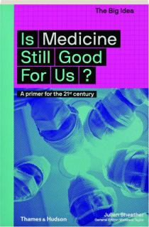 IS MEDICINE STILL GOOD FOR US? The Big Idea