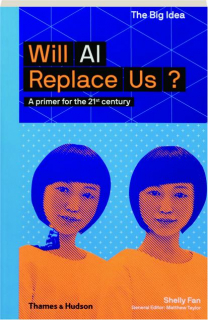 WILL AI REPLACE US? The Big Idea