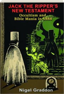 JACK THE RIPPER'S NEW TESTAMENT: Occultism and Bible Mania in 1888