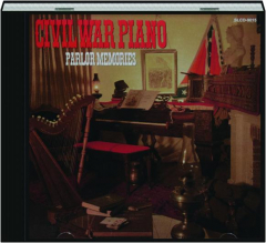 CIVIL WAR PIANO: Parlor Memories