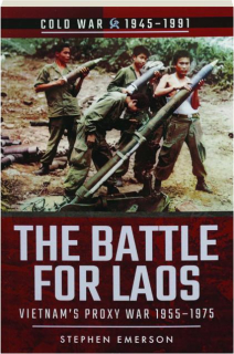 THE BATTLE FOR LAOS: Vietnam's Proxy War 1955-1975