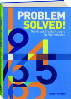 PROBLEM SOLVED! The Great Breakthroughs in Mathematics