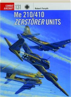 ME 210/410 ZERSTORER UNITS: Combat Aircraft 131