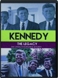 KENNEDY, THE LEGACY: An Unauthorized Story