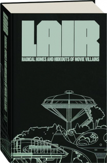 LAIR: Radical Homes and Hideouts of Movie Villains