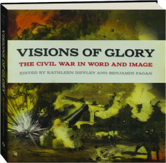 VISIONS OF GLORY: The Civil War in Word and Image