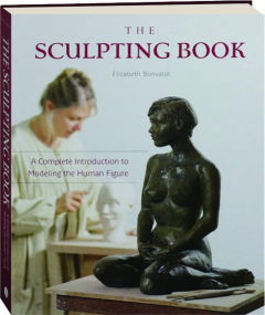THE SCULPTING BOOK: A Complete Introduction to Modeling the Human Figure