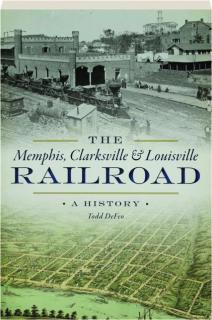 THE MEMPHIS, CLARKSVILLE & LOUISVILLE RAILROAD: A History