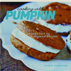 COOKING WITH PUMPKIN: Recipes That Go Beyond the Pie