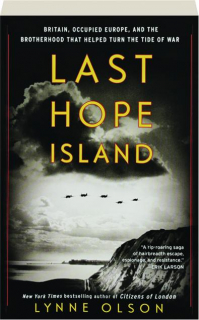 LAST HOPE ISLAND: Britain, Occupied Europe, and the Brotherhood That Helped Turn the Tide of War