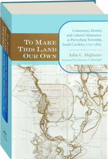 TO MAKE THIS LAND OUR OWN: Community, Identity, and Cultural Adaptation in Purrysburg Township, South Carolina, 1732-1865