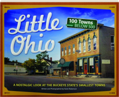 LITTLE OHIO: A Nostalgic Look at the Buckeye State's Smallest Towns