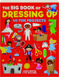 THE BIG BOOK OF DRESSING UP: 40 Fun Projects