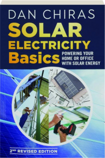 SOLAR ELECTRICITY BASICS, 2ND REVISED EDITION: Powering Your Home or Office with Solar Energy