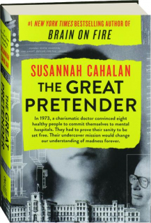 THE GREAT PRETENDER: The Undercover Mission That Changed Our Understanding of Madness