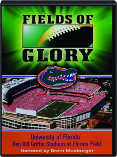 FIELDS OF GLORY: University of Florida--Ben Hill Griffin Stadium at Florida Field