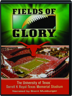 FIELDS OF GLORY: The University of Texas--Darrell K Royal, Texas Memorial Stadium