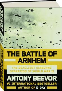 THE BATTLE OF ARNHEM: The Deadliest Airborne Operation of World War II