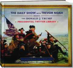 THE DONALD J. TRUMP PRESIDENTIAL TWITTER LIBRARY