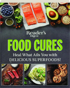 FOOD CURES: Heal What Ails You with Delicious Superfoods!
