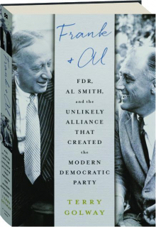 FRANK & AL: FDR, Al Smith, and the Unlikely Alliance That Created the Modern Democratic Party