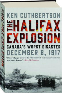 THE HALIFAX EXPLOSION: Canada's Worst Disaster