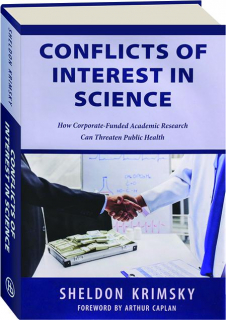 CONFLICTS OF INTEREST IN SCIENCE: How Corporate-Funded Academic Research Can Threaten Public Health