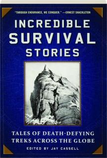 INCREDIBLE SURVIVAL STORIES: Tales of Death-Defying Treks Across the Globe