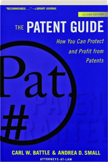 THE PATENT GUIDE, SECOND EDITION: How You Can Protect and Profit from Patents