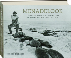 MENADELOOK: An Inupiat Teacher's Photographs of Alaska Village Life, 1907-1932