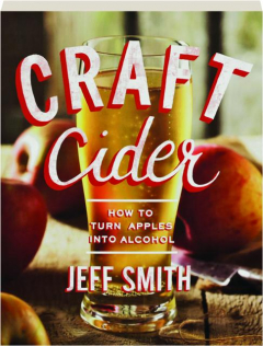 CRAFT CIDER: How to Turn Apples into Alcohol