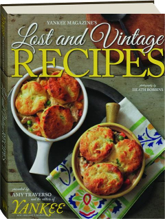 <I>YANKEE MAGAZINE'S</I> LOST AND VINTAGE RECIPES