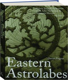 EASTERN ASTROLABES, VOLUME II: Historic Scientific Instruments of the Adler Planetarium & Astronomy Museum