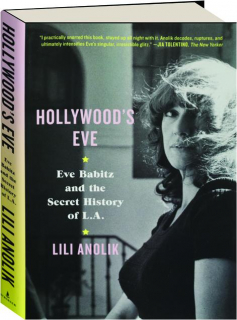 HOLLYWOOD'S EVE: Eve Babitz and the Secret History of L.A