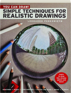 SIMPLE TECHNIQUES FOR REALISTIC DRAWINGS: You Can Draw!