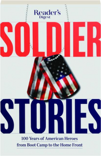 SOLDIER STORIES: 100 Years of American Heroes from Boot Camp to the Home Front