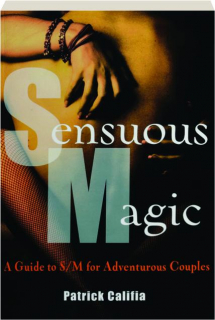 SENSUOUS MAGIC, SECOND EDITION REVISED: A Guide to S / M for Adventurous Couples