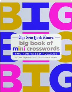 <I>THE NEW YORK TIMES</I> BIG BOOK OF MINI CROSSWORDS: 500 Fun-Sized Puzzles