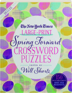 <I>THE NEW YORK TIMES</I> LARGE-PRINT SPRING FORWARD CROSSWORD PUZZLES