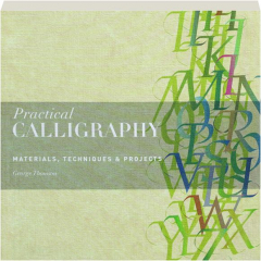 PRACTICAL CALLIGRAPHY: Materials, Techniques & Projects