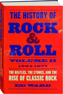 THE HISTORY OF ROCK & ROLL 1964-1977, VOLUME II: The Beatles, the Stones, and the Rise of Classic Rock