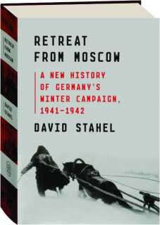 RETREAT FROM MOSCOW: A New History of Germany's Winter Campaign, 1941-1942