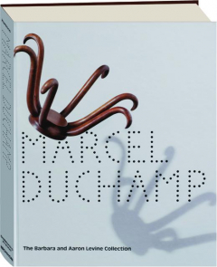 MARCEL DUCHAMP: The Barbara and Aaron Levine Collection