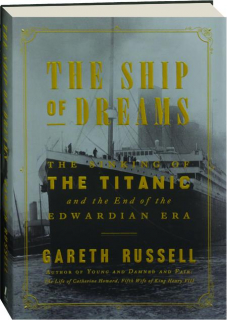 THE SHIP OF DREAMS: The Sinking of the <I>Titanic</I> and the End of the Edwardian Era