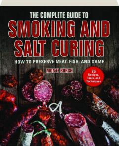 THE COMPLETE GUIDE TO SMOKING AND SALT CURING: How to Preserve Meat, Fish, and Game